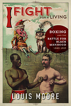 I fight for a living : boxing and the battle for black manhood, 1880-1915