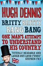 Britty Britty bang bang : one man's attempt to understand his country