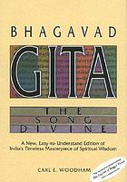 Bhagavad-gita : the song divine : a new, easy-to-understand edition of India's timeless masterpiece of spiritual wisdom
