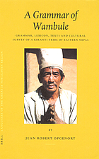 A grammar of Wambule : grammar, lexicon, texts, and cultural survey of a Kiranti tribe of eastern Nepal