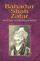 Bahadur Shah Zafar and his contemporaries : Zauq, Ghalib, Momin, Shefta : selected poetry : text, translation, and transliteration