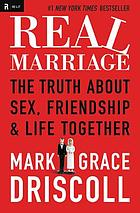Real marriage : the truth about sex, friendship & life together