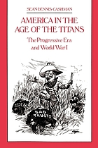 America in the age of the titans : the Progressive Era and World War I