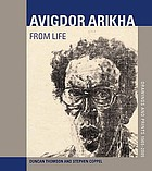 Avigdor Arikha : from life : drawings and prints 1965-2005