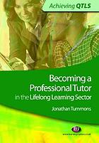 Becoming a professional tutor : in the lifelong learning sector