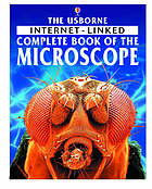 The Usborne complete book of the microscope : with over 100 Internet links