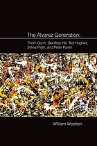 The Alvarez generation : Thom Gunn, Geoffrey Hill, Ted Hughes, Sylvia Plath, and Peter Porter