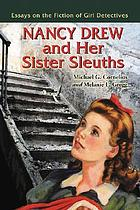Nancy Drew and her sister sleuths : essays on the fiction of girl detectives