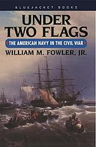 Under Two Flags : the American Navy in the Civil War.