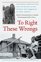To right these wrongs : the North Carolina Fund and the battle to end poverty and inequality in 1960s America