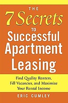 The 7 secrets to successful apartment leasing : find quality renters, fill vacancies, and maximize your rental income