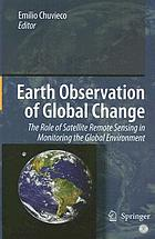Earth observation on global change : the role of satellite remote sensing in monitoring the global environment