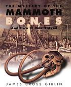 The mystery of the mammoth bones : and how it was solved