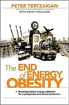 The end of energy obesity : breaking today's energy addiction for a prosperous and secure tomorrow