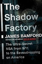 The shadow factory : the ultra-secret NSA from 9/11 to the eavesdropping on America