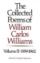The collected poems of William Carlos Williams / Vol. 2, 1939-1962 / ed. by Christopher MacGowan.