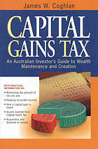 Capital gains tax : an Australian investors guide to wealth maintenance and creation