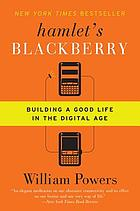 Hamlet's Blackberry : a practical philosophy for building a good life in the digital age