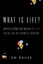 What is life? : investigating the nature of life in the age of synthetic biology