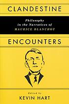 Clandestine encounters : philosophy in the narratives of Maurice Blanchot