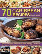 70 Caribbean recipes : taste sensations from the tropics : deliciously authentic dishes from the islands of Jamaica, Cuba, Puerto Rico and the Bahamas, all shown steo by step in 275 photographs