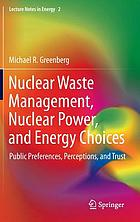 Nuclear waste management, nuclear power, and energy choices : public preferences, perceptions, and trust