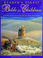 Reader's digest Bible for children : timeless stories from the Old and New Testaments