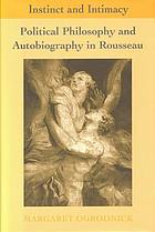 Instinct and intimacy : political philosophy and autobiography in Rousseau