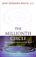 The millionth circle : how to change ourselves and the world : the meaning and maintenance of women's circles
