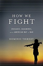 How we fight : crusades, quagmires, and the American way of war