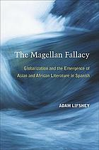 The Magellan fallacy : globalization and the emergence of Asian and African literature in Spanish
