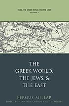 Rome, the Greek world, and the East Volume 3, The Greek world, the Jews, and the East