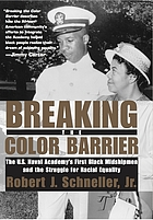 Breaking the color barrier : the U.S. Naval Academy's first black midshipmen and the struggle for racial equality
