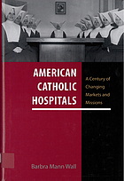 American Catholic hospitals : a century of changing markets and missions