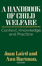 A Handbook of child welfare : context, knowledge, and practice