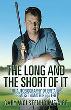 The long and the short of it : the autobiography of Britain's greatest amateur golfer