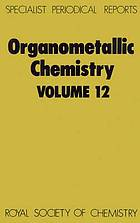 Organometallic chemistry. Volume 12 : a review of the literature published during 1982