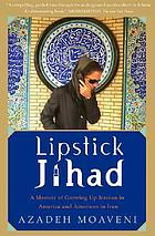 Lipstick jihad : a memoir of growing up Iranian in America and American in Iran