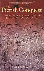 The Pictish conquest : the battle to Dunnichen 685 & the birth of Scotland