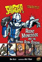 Twisted journeys. 9, Agent Mongoose and the hypno-beam scheme