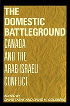 The Domestic battleground : Canada and the Arab-Israeli conflict