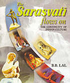 The Sarasvatī flows on : the continuity of Indian culture