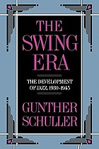 The swing era : the development of jazz, 1930-1945