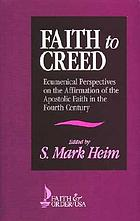 Faith to creed : ecumenical perspectives on the affirmation of the apostolic faith in the fourth century : papers of the Faith to Creed Consultation, Commission on Faith and Order, NCCCUSA, October 25-27, 1989--Waltham, Massachusetts