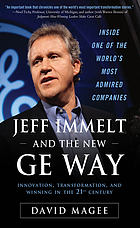 Jeff Immelt and the new GE way : innovation, transformation, and winning in the 21st century
