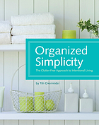 Organized simplicity : the clutter-free approach to intentional living
