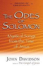 The odes of Solomon : mystical songs from the time of Jesus