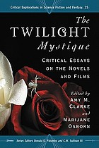 The Twilight mystique : critical essays on the novels and films