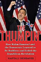 The thumpin' : how Rahm Emanuel and the Democrats learned to be ruthless and ended the Republican revolution