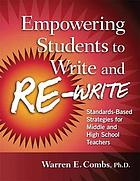 Empowering students to write and re-write : standards-based strategies for middle and high school teachers